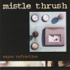 Mistle Thrush - Super Refraction (1997)