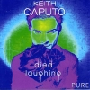 Keith Caputo - Died Laughing Pure (2000)