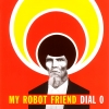 My Robot Friend - Dial 0 (2006)