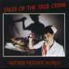 Neither/Neither World - Tales of the True Crime (1994)