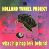 Holland Tunnel Project - What Hip Hop Left Behind (1997)