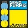 Save Ferris - It Means Everything (1997)