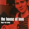 The House of Love - Days Run Away (2005)
