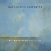 Mary Chapin Carpenter - Between Here And Gone (2004)