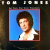 Tom Jones - Say You'll Stay Until Tomorrow (1977)