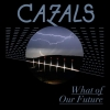 Cazals - What Of Our Future (2008)
