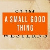 A Small, Good Thing - Slim Westerns Vol II (2002)