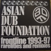 Asian Dub Foundation - Frontline 1993-97 Rarelities And Remixes (2001)