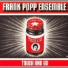 The Frank Popp Ensemble - Touch And Go (2005)