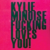 Kylie Minoise - Kylie Minoise Fucking Loves You! (2008)