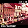 CLAIRE'S BIRTHDAY - City Loves (2001)