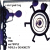 A Small, Good Thing - The Pink And Purple World Of Dishonesty (1997)