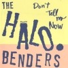 The Halo Benders - Don't Tell Me Now (1996)