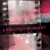 A Kiss Could Be Deadly - A Kiss Could Be Deadly (2008)