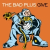 The Bad Plus - Give (2004)