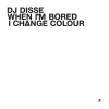 DJ Disse - When I'm Bored I Change Colour (2007)